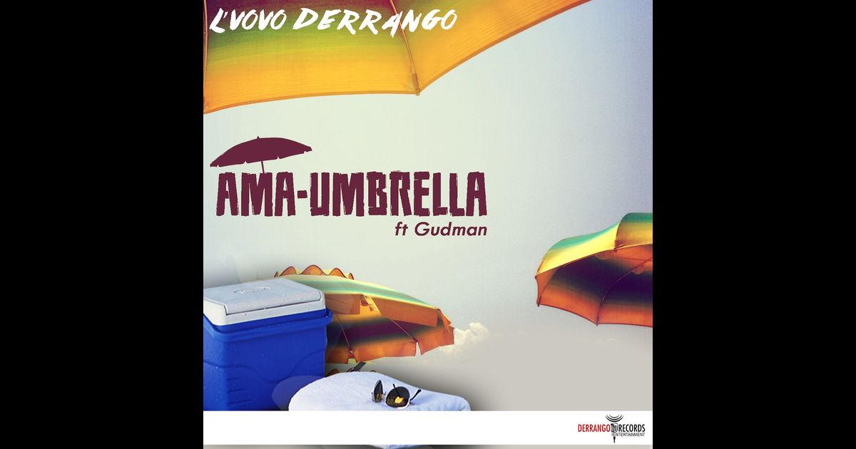 2015 Ama Umbrella - Single (feat. Gudman) - Single by L'vovo Derrango on Apple Music