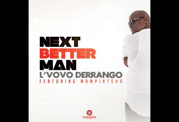 L'vovo Derrango – Next Better Man (featuring Mampintsha) – Single